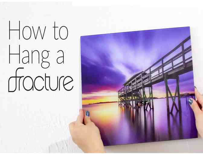 Fracture - Images printed in vivid color, directly on glass. Credit Coupon (no cost)