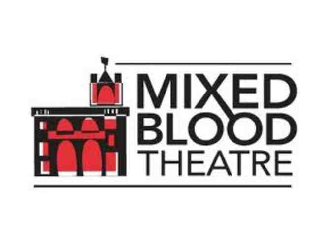 Mixed Blood Theater-2 Free guaranteed admissions, any main stage performance