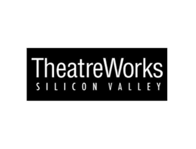 2 Tickets for a 2019/20 Performance at TheatreWorks Silicon Valley