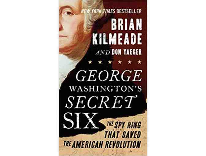 'George Washington's Secret Six: The Spy Ring That Saved the American Revolution'