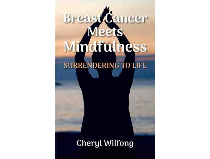 Cheryl Wilfong: 'Breast Cancer Meets Mindfulness: Surrendering to Life'