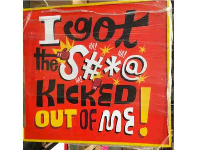 I Got The S#*@ Kicked Out Of Me sign