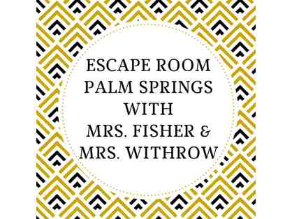 Escape Room Palm Springs with Mrs. Fisher & Mrs. Withrow
