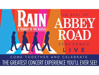 RAIN A TRIBUTE TO THE BEATLES - TWO (2) ORCH TICKETS - THURS, MAY 7 @7:30 PM  - ARONOFF