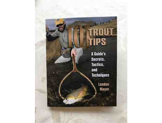 101 Trout Tips: A Guide's Secrets, Tactics, and Techniques by Landon Mayer