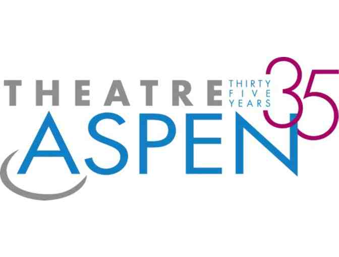 (2) Tickets to one of Theatre Aspen's Summer Productions