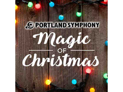 4 TICKETS TO THE PORTLAND SYMPHONY ORCHESTRA'S MAGIC OF CHRISTMAS 2019