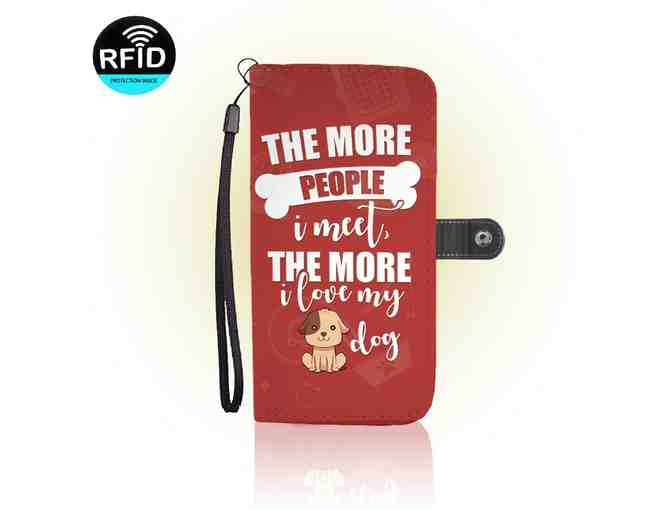 """The More People I Meet..."" RFID Wallet Phone Case for iPhone 6s Plus - Photo 1"