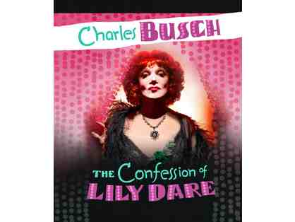 2 VIP Tickets to The Confession of Lily Dare - PLUS Backstage Tour with CHARLES BUSCH