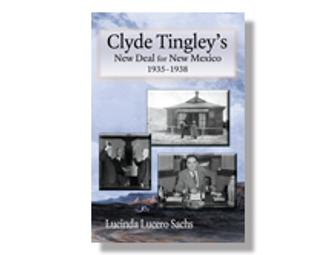 CLYDE TINGLEY'S NEW DEAL FOR NEW MEXICO, 1935-1938 and You! Again!