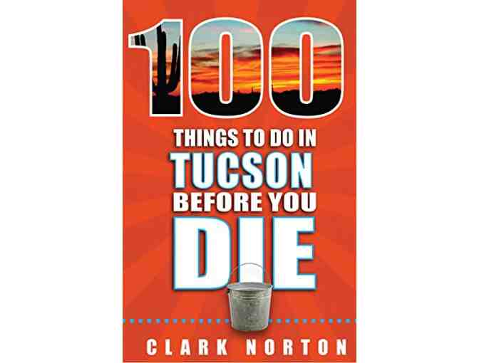 100 Things to Do in Tucson Before You Die by Clark Norton