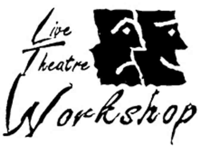 Live Theatre Workshop- 2 Admissions to any Mainstage 2018-19 Performance