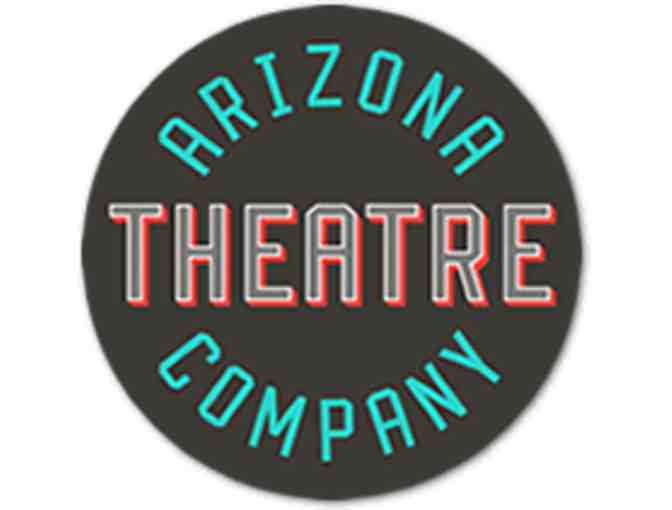 Arizona Theatre Company: 2 Tickets to One Performance During 2018-2019 Season (#4)