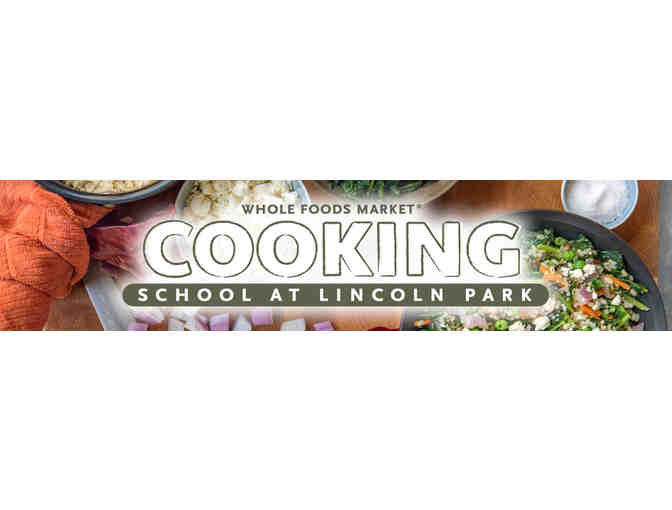 2 Cooking Class Certificates to Lincoln Park Whole Foods