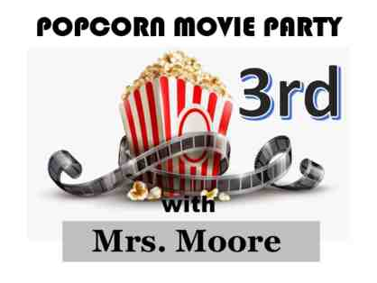 Popcorn Movie Party with Mrs. Moore (3rd Grade)