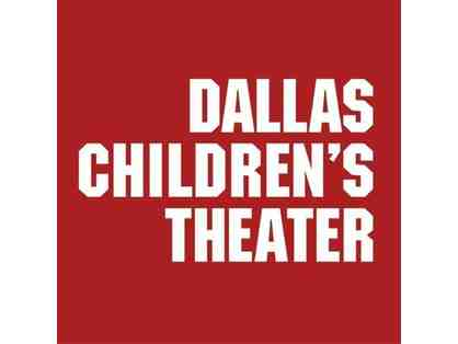 Dallas Children's Theatre - $60 Tickets