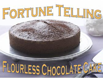 Fortune Telling Flourless Chocolate Cake