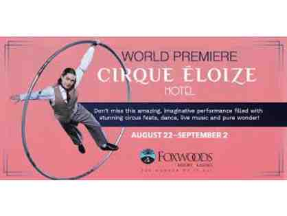 2 Tickets to the Cirque Hotel show, August 31st 8pm, at Foxwoods