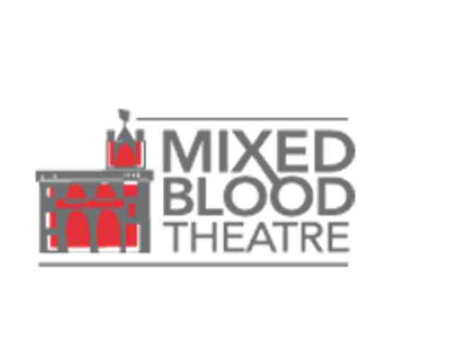 2 Guaranteed Admissions for any Mainstage performance by Mixed Blood Theater