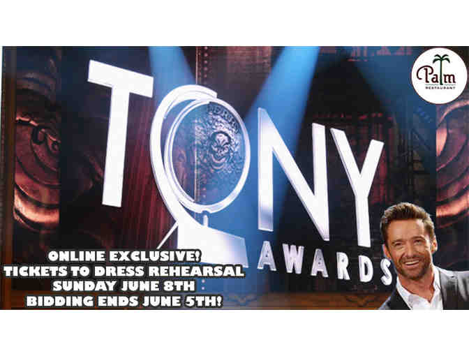 2 Tickets to 2014 TONY AWARDS Dress Rehearsal + Dinner at THE PALM!  ITEM ENDS JUNE 5!