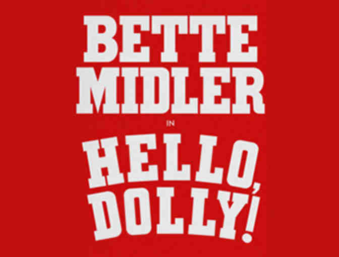 Two Tickets to HELLO, DOLLY! on Braodway starring the legendary BETTE MIDLER!