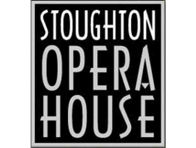 2 tickets to any show at the Stoughton Opera House