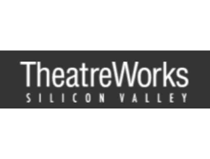 Two (2) Tickets -TheatreWorks Silicon Valley