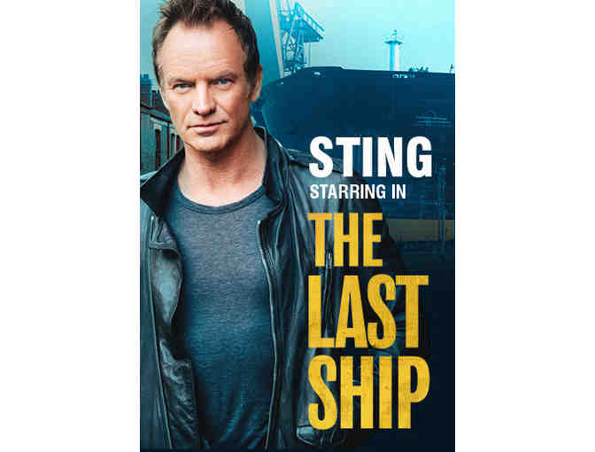 "4 tickets to LA's opening night of ""The Last Ship"" + Cast Meet + After Party with Sting - Photo 1"