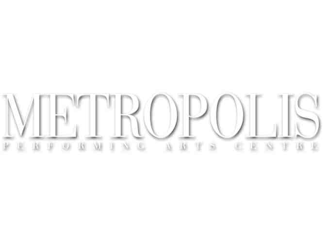 Metropolis Performing Arts Center Tickets